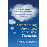 Overcoming Unwanted Intrusive Thoughts: A CBT-Based Guide to Getting Over Frightening, Obsessive, or Disturbing Thoughts (English Edition)