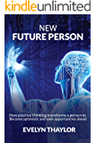 New Future Person: How positive thinking transforms a person such that he always seeks for opportunities ahead.
