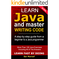 Learn Java And  Master Writing Code: The Only Book You Need To Learn Java, For Beginners (Learn Fast By Doing 1)