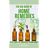 The Big Book Of Home Remedies: Take Care of Yourself From Home!