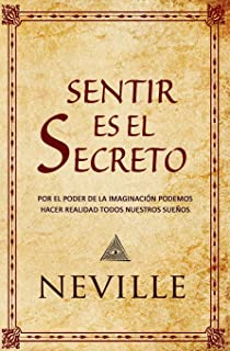 Sentir es el Secreto (Spanish Edition)