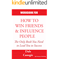 WORKBOOK FOR HOW TO WIN FRIENDS AND INFLUENCE PEOPLE: Practice Workbook based for How to Win Friends & Influence People by Dale Carnegie