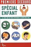 Spécial enfant : Le livre qui va vous apprendre à sauver des vies