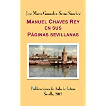 Manuel Chaves Rey en sus Páginas sevillanas (Spanish Edition) Sep 1, 2012