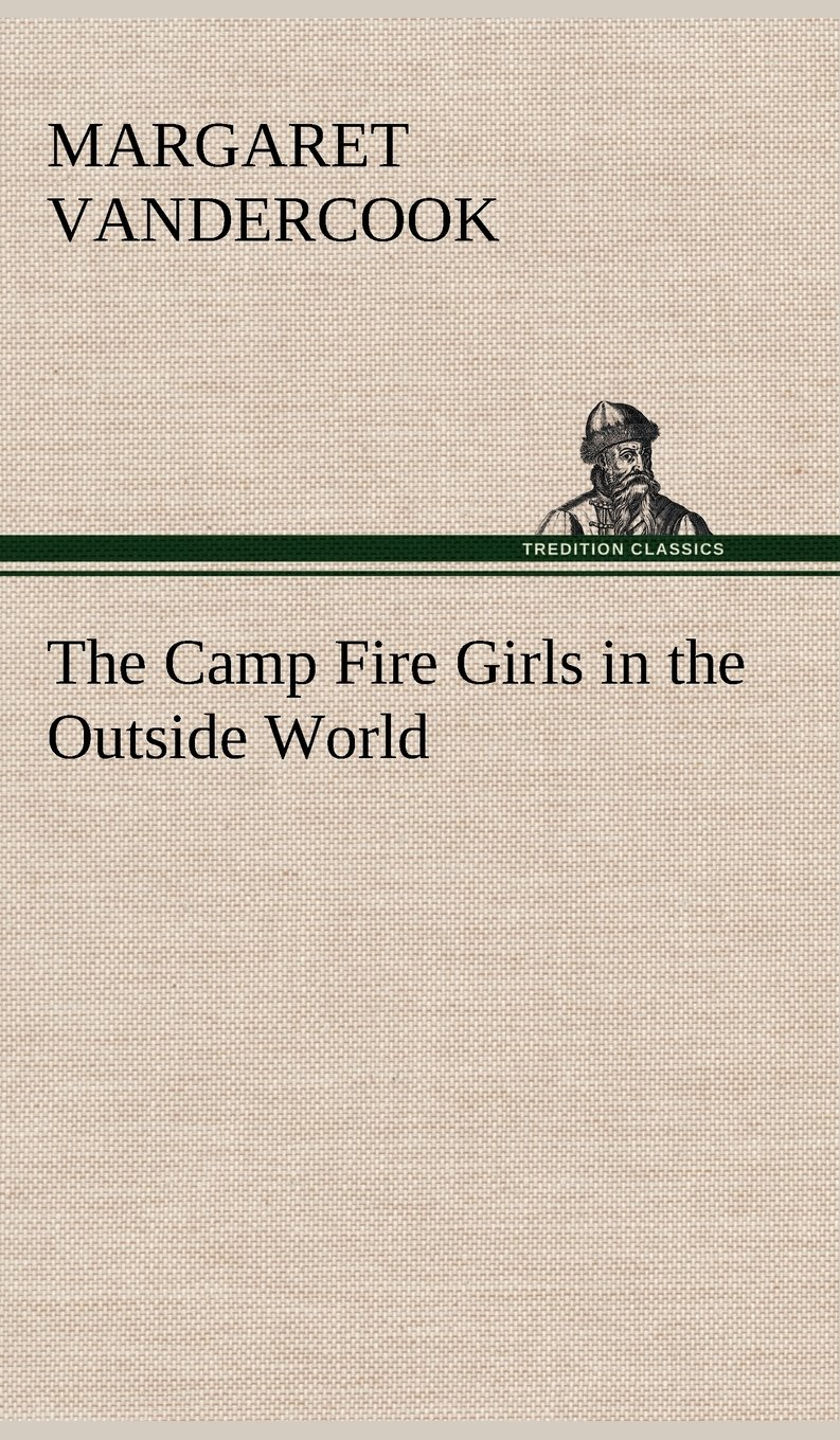 Read Online The Camp Fire Girls in the Outside World pdf epub