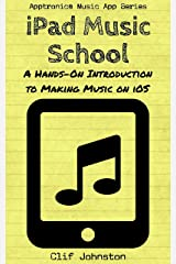 iPad Music School: A Hands-On Introduction to Making Music on iOS (Apptronica Music App Series Book 2) Kindle Edition