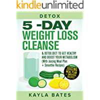 Detox: 5-Day Weight Loss Cleanse & Detox Diet to Get Healthy And Boost Your Metabolism (With Juicing Meal Plan…