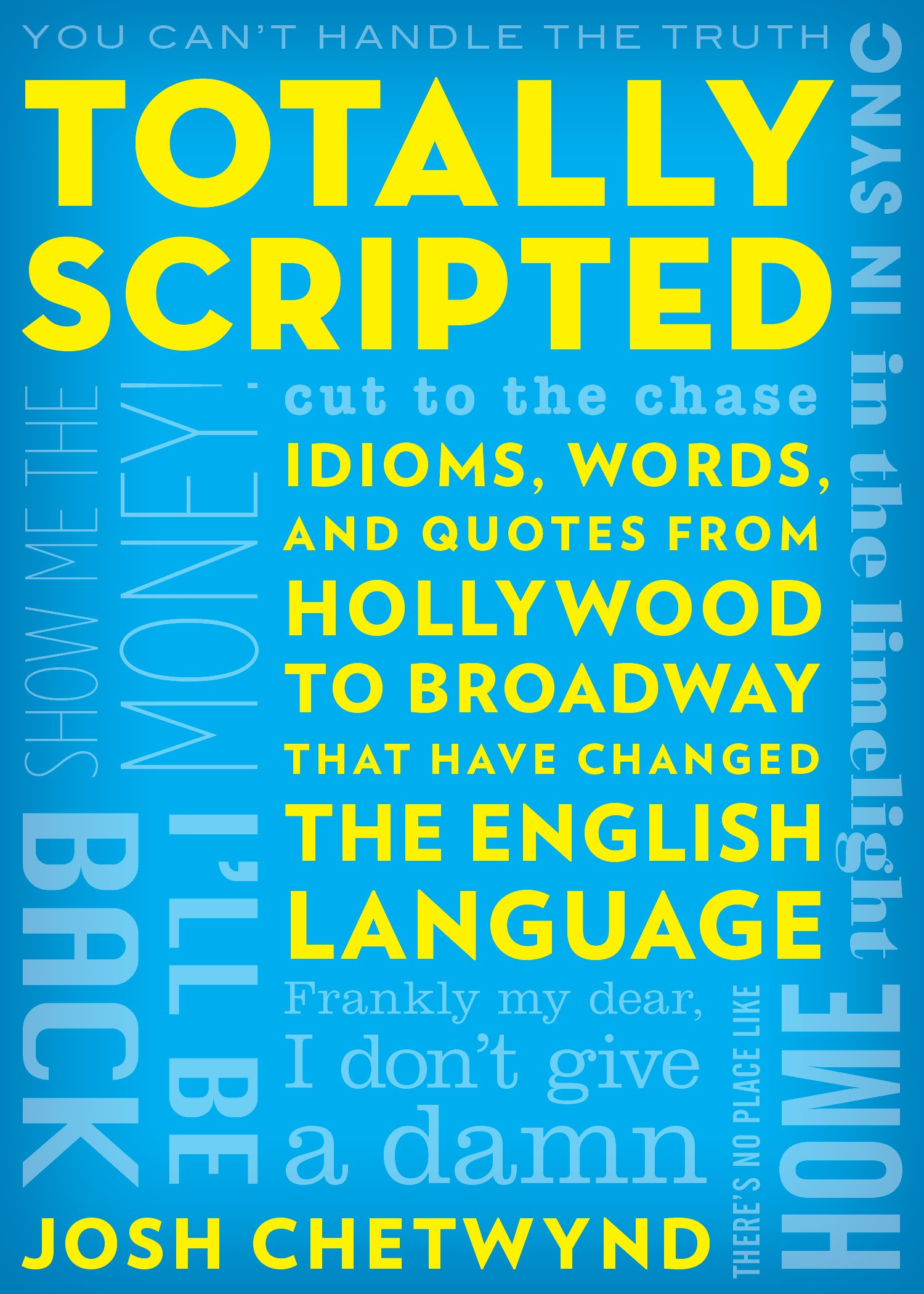 Totally scripted idioms words and quotes from hollywood to totally scripted idioms words and quotes from hollywood to broadway that have changed the english language josh chetwynd 9781630762827 amazon fandeluxe Choice Image