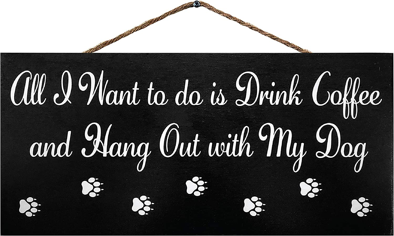 JennyGems All I Want to Do is Drink Coffee and Hang Out with My Dog | Hanging Funny Dog Signs | Home Decor Accent