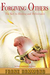 Forgiving Others: The Key to Healing and Deliverance Kindle Edition