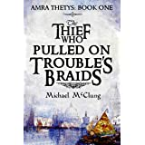 The Thief Who Pulled On Trouble's Braids (Amra Thetys Series Book 1)