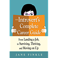 The Introvert's Complete Career Guide: From Landing a Job, to Surviving, Thriving, and Moving On Up (English Edition)