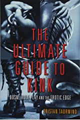The Ultimate Guide to Kink: BDSM, Role Play and the Erotic Edge Paperback