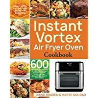 Instant Vortex Air Fryer Oven Cookbook: 600 Affordable and Delicious Air Fryer Oven Recipes for Cooking Easier, Faster, And More Enjoyable for You and Your Family!
