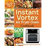 Instant Vortex Air Fryer Oven Cookbook: 600 Affordable and Delicious Air Fryer Oven Recipes for Cooking Easier, Faster, And M
