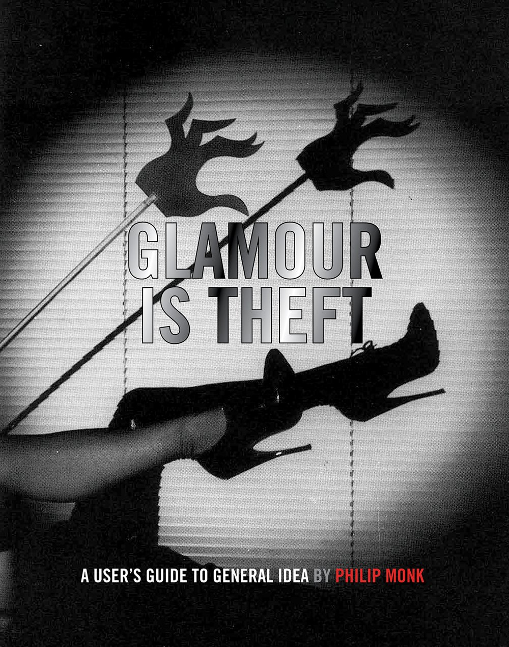 Read Online Glamour Is Theft: A User's Guide to General Idea: 1969-1978 PDF