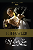 If Only You Were Mine (Real Love Series Book 1)