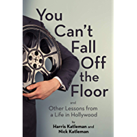 You Can't Fall Off the Floor: And Other Lessons from a Life in Hollywood book cover