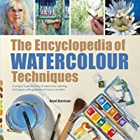 The Encyclopedia of Watercolour Techniques: A Unique Visual Directory of Watercolour Painting Techniques, with Guidance…