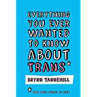 Everything You Ever Wanted to Know about Trans (But Were Afraid to Ask) book cover