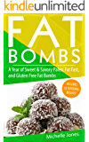 Fat Bombs: A Year of Sweet & Savory Paleo, Fat Fasts, and Gluten Free Fat Bombs: 52 Seasonal Recipes Included!
