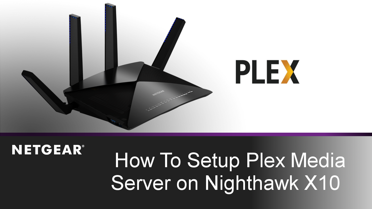 How to Setup Plex Media Server on NETGEAR Nighthawk X10 WiFi Router