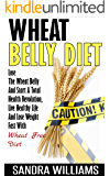 Wheat Belly Diet: Lose The Wheat Belly And Start A Total Health Revolution, Live Healthy Life And Lose Weight Fast With Wheat Free Diet (Wheat Belly Cookbook, ... Lose Weight Grain Free Books Book 1)