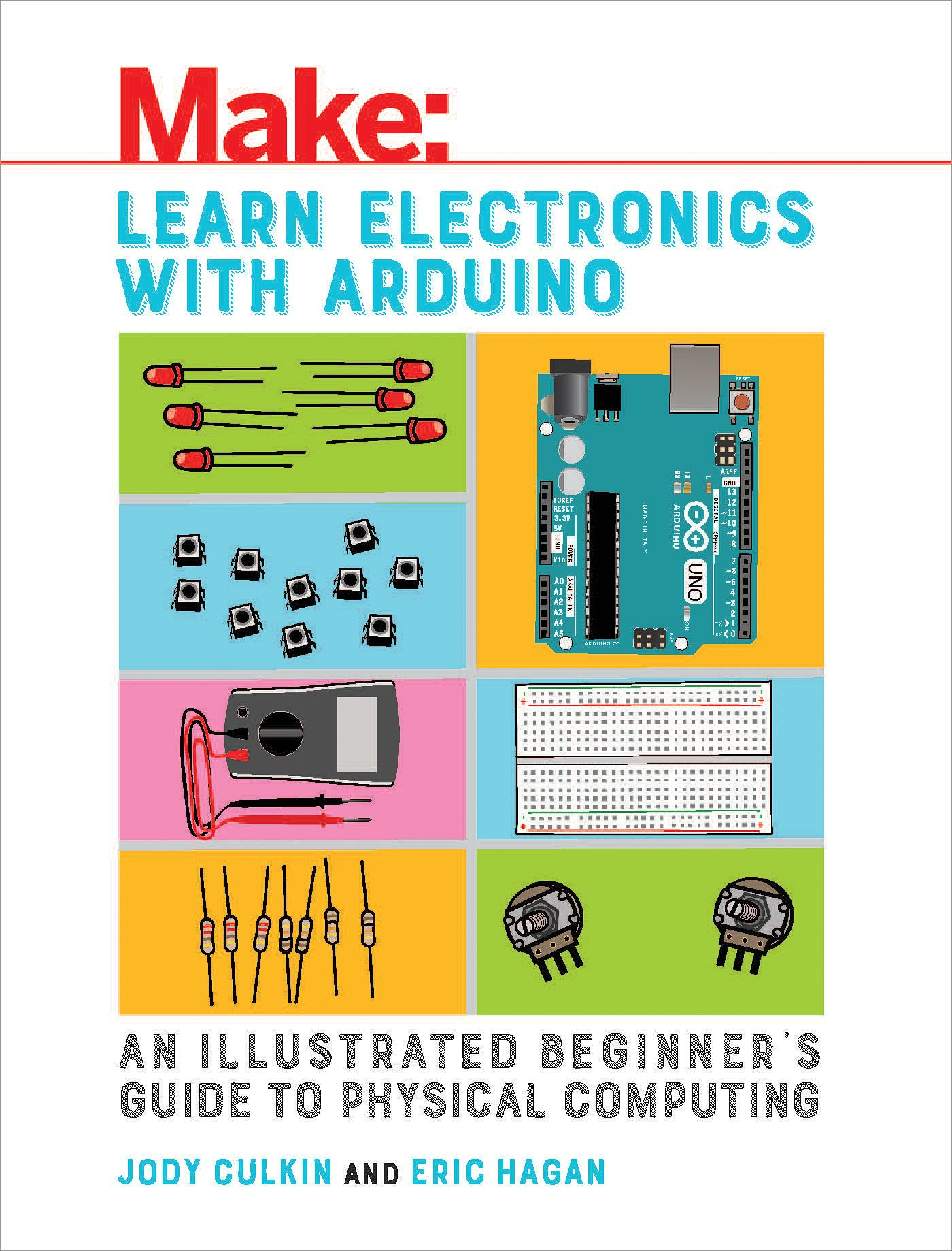 Learn Electronics with Arduino: An Illustrated Beginner's Guide to Physical Computing (Make: Technology on Your Time)