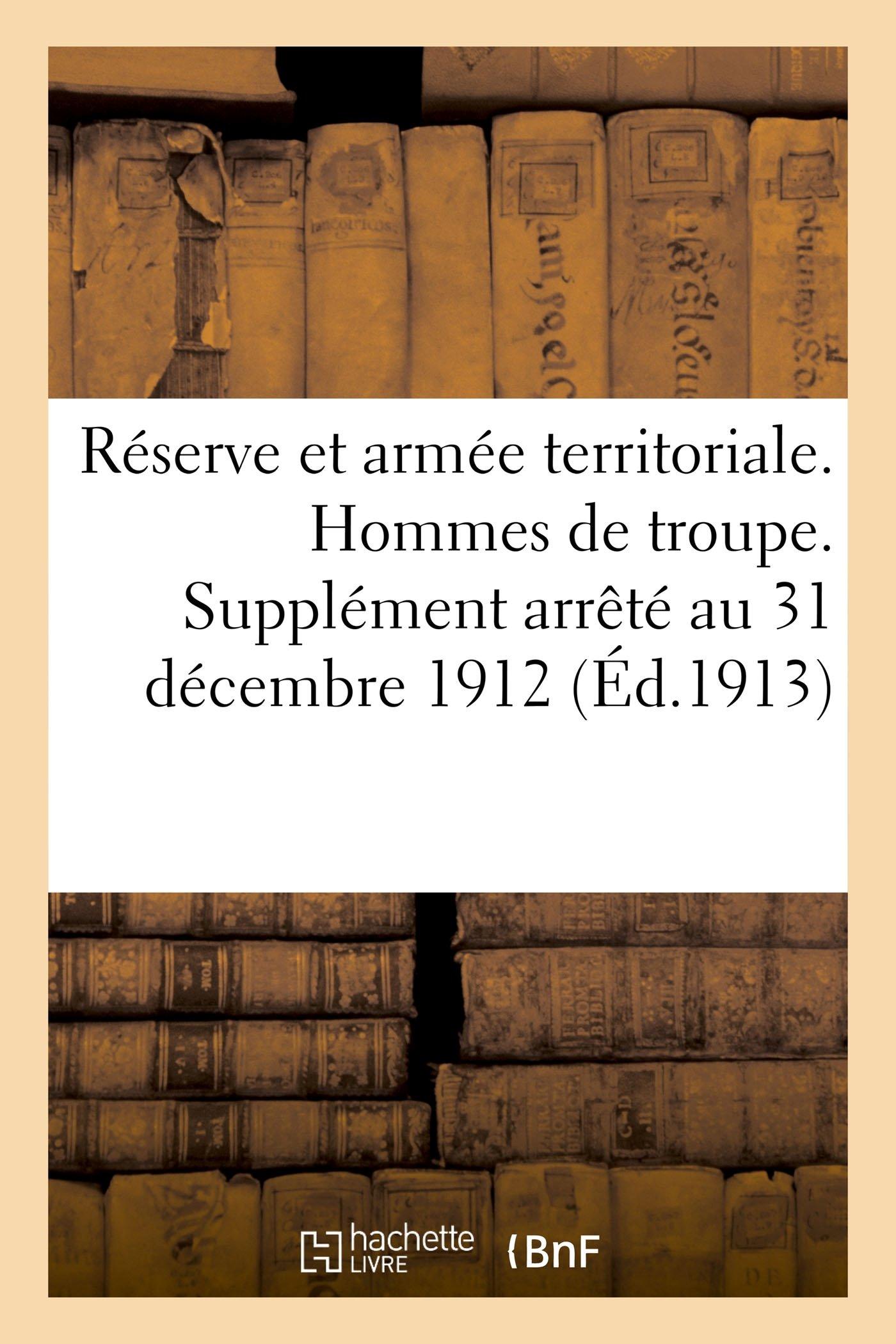Réserve Et Armée Territoriale. Hommes de Troupe. Supplément Arrèté Au 31 Décembre 1912 (Sciences Sociales) (French Edition) pdf epub