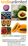 ANTI-INFLAMMATORY DIET: A BEGINNERS GUIDE WITH 30 FOODS THAT FIGHT AGAINST INFLAMMATION AND 7 DAYS DIET MEAL PLAN
