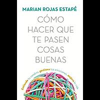 Cómo hacer que te pasen cosas buenas: Entiende tu cerebro, gestiona tus emociones, mejora tu vida (Spanish Edition)