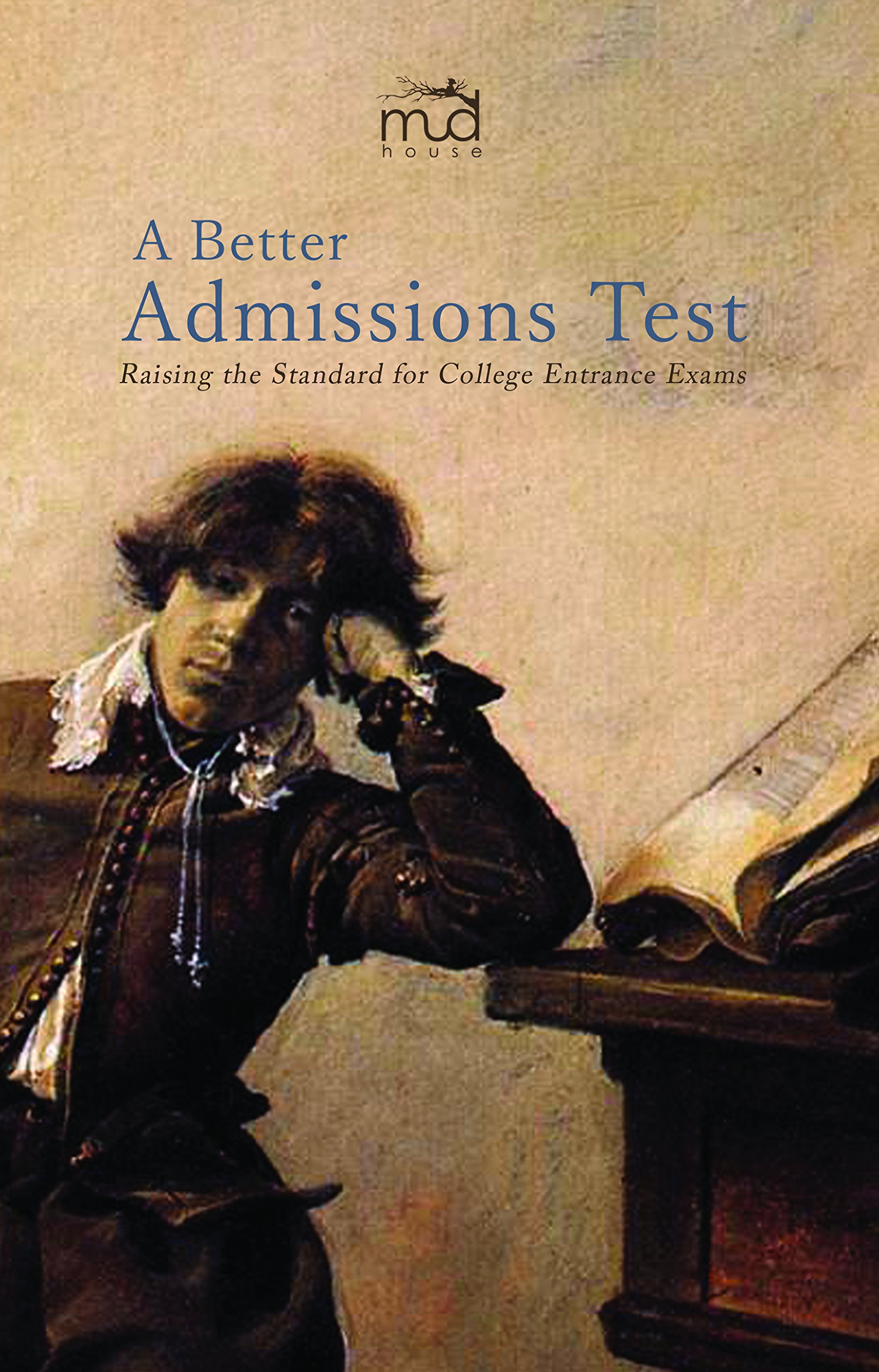 A Better Admissions Test: Raising the Standard for College Entrance Exams pdf epub