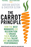 The Carrot Principle: How the Best Managers Use Recognition to Engage Their Employees, Retain Talent, and Dirve Performance