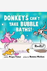 Donkeys Can't Take Bubble Baths!: A Hilariously Silly Story about Being Open-Minded and Trying New Things (Unicorn and Donkey Book 1) Kindle Edition