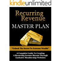 Recurring Revenue Master Plan: Unlock The Secret To Extreme Wealth