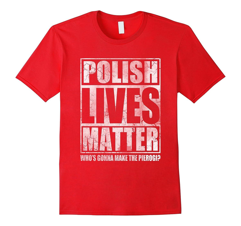 Polish Lives Matter Make The Pierogi Shirt-TD