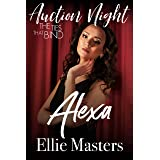 Alexa: Steamy Contemporary Romance (The Ties that Bind: Auction Night Book 1)