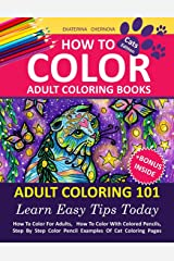 How To Color Adult Coloring Books - Adult Coloring 101: Learn Easy Tips Today. How To Color For Adults, How To Color With Colored Pencils, Step By ... Books With Colored Pencils) (Volume 1) Paperback