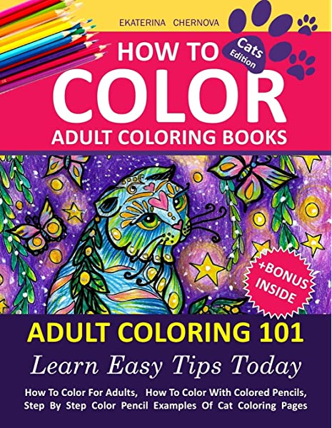 - Amazon.com: How To Color Adult Coloring Books - Adult Coloring 101: Learn  Easy Tips Today. How To Color For Adults, How To Color With Colored  Pencils, Step By Books With Colored
