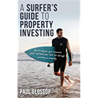 A Surfer's Guide to Property Investing: How to achieve your financial goals and lead your best life through investing in…