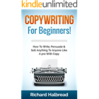 Copywriting: For Beginners! How To Write, Persuade & Sell Anything To Anyone Like A pro With Copy (Copywriting, Sales…