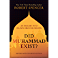 Did Muhammad Exist?: An Inquiry into Islam's Obscure Origins—Revised and Expanded Edition (English Edition)