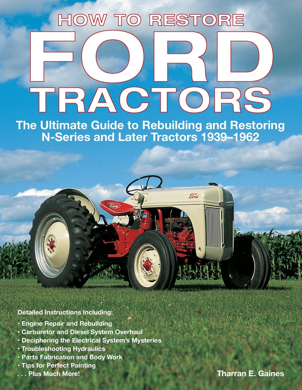 How to restore ford tractors the ultimate guide to rebuilding and restoring n series and later tractors 1939 1962 tharran e gaines 9780760326206
