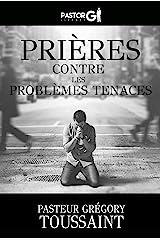 Prières Contre Les Problèmes Tenaces (French Edition) Kindle Edition