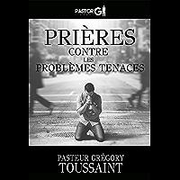Prières Contre Les Problèmes Tenaces (English Edition)