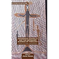 Indigenous Australia and the Unfinished Business of Theology: Cross-Cultural Engagement