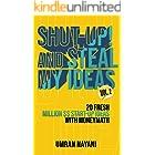 Shut-Up! And Steal My Ideas: 20 Fresh Million Dollar Start-Up Ideas With Money Math – Volume 2