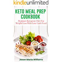 Keto Meal Prep Cookbook: Beginners Ketogenic Diet For Weight Loss With Low-Carb Food