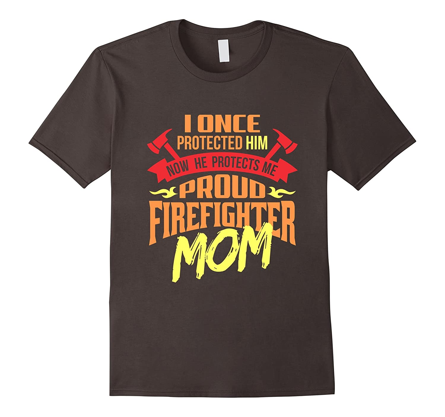 I Once Protected Him Proud Firefighter Mom Fireman T-shirt