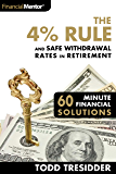 The 4% Rule and Safe Withdrawal Rates In Retirement (60 Minute Financial Solutions Book 1)